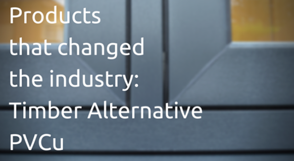 Products That Changed The Industry: Timber Alternative PVCu