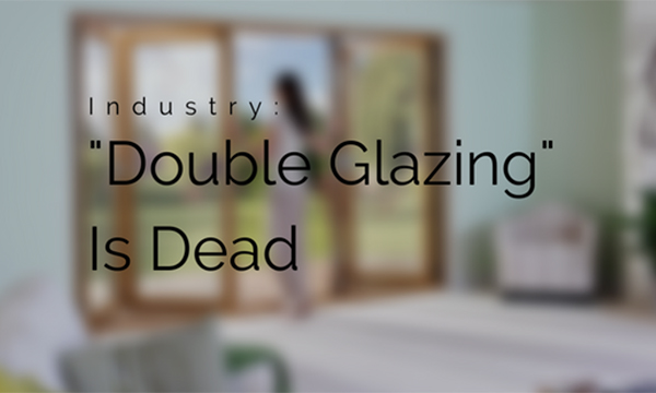 "The Term ""Double Glazing"" Is Dead"