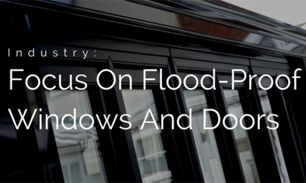 It's Time To Put Flood Proof Windows And Doors Back In Focus