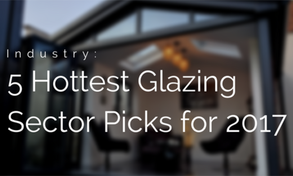The Top 5 Hottest Glazing Sectors For 2017