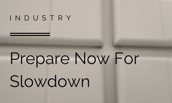 If There's A Slowdown Coming, Our Industry Must Prepare Now